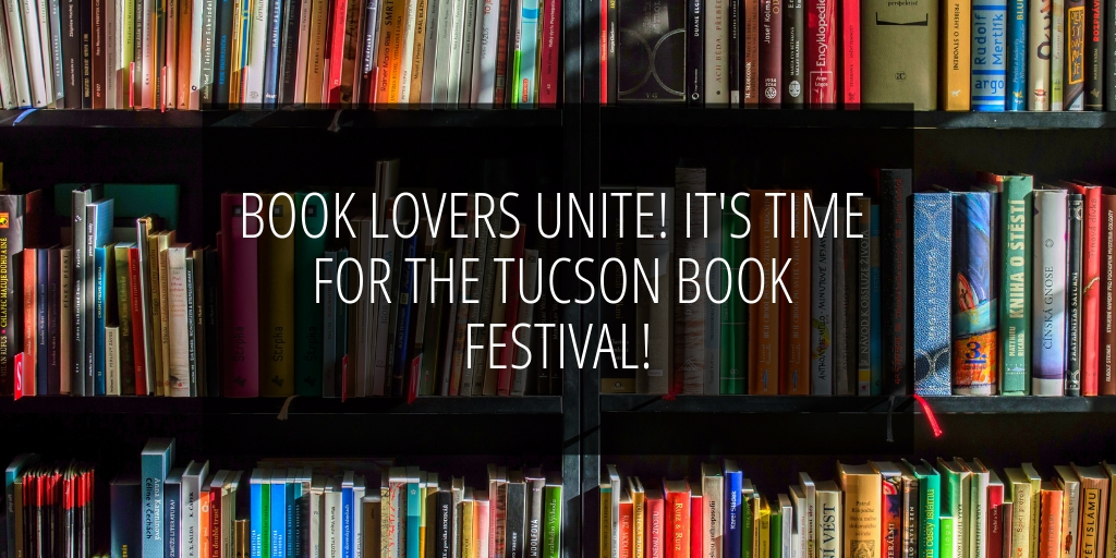 The Tucson Book Festival is March 2nd and March 3rd and attracts 130,000 people and is the 3rd largest book festival in the country! No matter what your passion is, there is a book about it.